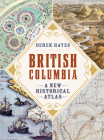 British Columbia: A New Historical Atlas Cover Image