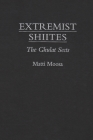 Extremist Shiites: The Ghulat Sects (Contemporary Issues in the Middle East) Cover Image