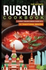 The Ultimate Russian Cookbook: A Journey Through Russian Cuisine With 111 Traditional Recipes Cover Image