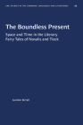 The Boundless Present: Space and Time in the Literary Fairy Tales of Novalis and Tieck (University of North Carolina Studies in Germanic Languages a #95) Cover Image