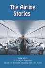 The Airline Stories: Daily Work Of A Flight Attendant Before A Romantic Meeting With An Actor: Books About Pilots Fiction Cover Image