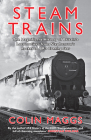 Steam Trains: The Magnificent History of Britain's Locomotives from Stephenson's Rocket to BR's Evening Star Cover Image