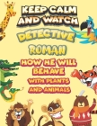 keep calm and watch detective Roman how he will behave with plant and animals: A Gorgeous Coloring and Guessing Game Book for Roman /gift for Roman, t Cover Image