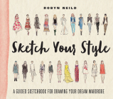 Sketch Your Style: A Guided Sketchbook for Drawing Your Dream Wardrobe Cover Image