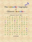The Colourful Biography of Chinese Characters, Volume 5: The Complete Book of Chinese Characters with Their Stories in Colour, Volume 5 Cover Image