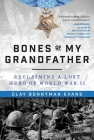 Bones of My Grandfather: Reclaiming a Lost Hero of World War II Cover Image