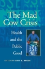 Mad Cow Crisis: Health and the Public Good (Intellectural History) Cover Image
