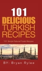 101 Delicious Turkish Recipes: Quick and Easy Turkish Recipes for the Entire Family Cover Image