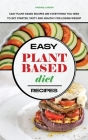 Easy Plant-Based Diet Recipes: Easy Plant-Based Recipes are Everything you Need to Get Started, Tasty and Healthy for Losing Weight Cover Image