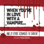 When You're in Love with a Vampire . . .: And 20 Other Scenarios to Survive (Survival Guides) Cover Image