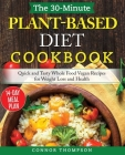 The 30-Minute Plant Based Diet Cookbook: Quick and Tasty Whole Food Vegan Recipes for Weight Loss and Health Cover Image