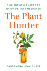 The Plant Hunter: A Scientist's Quest for Nature's Next Medicines Cover Image