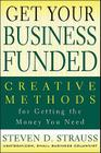 Get Your Business Funded: Creative Methods for Getting the Money You Need Cover Image