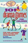 101 Drama Games for Children: Fun and Learning with Acting and Make-Believe (Smartfun Activity Books) Cover Image