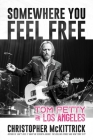 Somewhere You Feel Free: Tom Petty and Los Angeles Cover Image