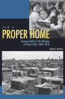 For a Proper Home: Housing Rights in the Margins of Urban Chile, 1960-2010 (Pitt Latin American Series) Cover Image