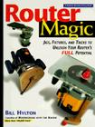 Router Magic: Jigs, Fixtures, & Tricks To Unleash Your Router's Full Potential Cover Image