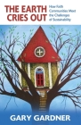 The Earth Cries Out: How Faith Communities Meet the Challenges of Sustainability Cover Image