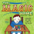 The Magic Home: A Displaced Boy Finds a Way to Feel Better Cover Image