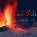 The Last Volcano: A Man, a Romance, and the Quest to Understand Nature's Most Magnificent Fury Cover Image
