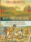 Many Thousands Gone: The First Two Centuries of Slavery in North America Cover Image