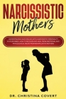 Narcissistic Mothers: Understanding and Dealing with Narcissistic Personality in Your Family. How to Recover and Heal from Emotional and Phy Cover Image