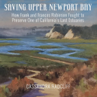 Saving Upper Newport Bay: How Frank and Frances Robinson Fought to Preserve One of California's Last Estuaries Cover Image