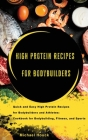 Bodybuilding Cookbook High-Protein Recipes for Bodybuilders and Athletes To Fuel Your Workouts, Maintaining Healthy Muscle and Lose Weight Cover Image