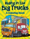 Riding in the Big Trucks (A Coloring Book) Cover Image