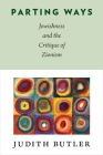 Parting Ways: Jewishness and the Critique of Zionism Cover Image