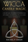 Wicca Candle Magic: A Wiccan's Guide and Grimoire for Working Magic with Candles. Discover the 30 Spells to Change your Life for the Bette Cover Image