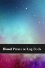 Blood Pressure Log Book: Record and Monitor Blood Pressure at Home - Space - Universe - Galaxy Cover Image