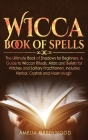 Wicca Book of Spells: he Ultimate Book of Shadows for Beginners. A Guide to Wiccan Rituals, Altars and Beliefs for Witches and Solitary Prac Cover Image