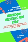 Boredom Busters for Kids: What to Do if There is Nothing to Do. Activities at Home for Childs and Adults, Pastimes to Manage Boredom and Keep Ca Cover Image