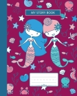 My Story Book: Composition Notebook, Grades K-2 and 3 Story Paper For Primary School Girls Who Love Mermaids and Ocean Animals, Wide Cover Image