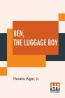 Ben, The Luggage Boy: Or, Among The Wharves. Cover Image