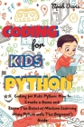 Coding for Kids Python: How to Create a Game and Learn The Basics of Machine Learning Using Python with This Beginner's Guide Cover Image