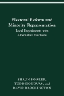 ELECTORAL REFORM AND MINORITY REPRESENTATION: LOCAL EXPERIMENTS WITH ALTERNATIVE ELECTIONS Cover Image
