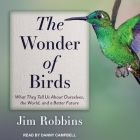 The Wonder of Birds Lib/E: What They Tell Us about Ourselves, the World, and a Better Future Cover Image