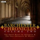 Anthony Trollope's The Barchester Chronicles Volume 2: The Small House at Allington and The Last Chronicle of Barset: A BBC Radio 4 Full-Cast Dramatisation Cover Image