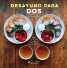 Desayuno Para DOS / Symmetry Breakfast: 100 Recetas Para El Cocinero Enamorado / 100 Recipes for the Loving Cook Cover Image