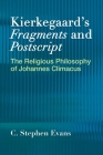 Kierkegaard's Fragments and Postscripts: The Religious Philosophy of Johannes Climacus Cover Image