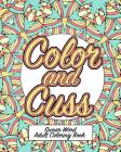 Color and Cuss: A Hilarious Swear Word Adult Coloring Book Cover Image