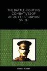 The Battle-Fighting Combatives Of Allan Corstorphin Smith Cover Image