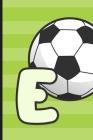 E: Soccer Monogram Letter E Initial Notebook - 6