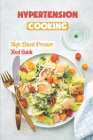 Hypertension Cooking: High Blood Pressure Food Guide: Get Started With Cooking Cover Image
