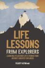 Life Lessons from Explorers: Learn How to Weather Life's Storms from History's Greatest Explorers Cover Image