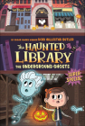 Underground Ghosts (Haunted Library #10) Cover Image