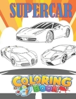 Supercar Coloring Book: Cars Activity Book For Kids Ages 4-8 And 4-12, Boys And Girls, With An Amazing Illustrations Of Supercars For Coloring Cover Image