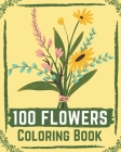 100 Flowers Coloring Book: flower coloring book easy, flowers coloring books for adults relaxation ( coloring book for kids ) Cover Image